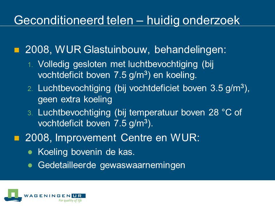 Geconditioneerd telen – huidig onderzoek 2008, WUR Glastuinbouw, behandelingen:  Volledig gesloten met luchtbevochtiging (bij vochtdeficit boven 7.5 g/m 3 ) en koeling.