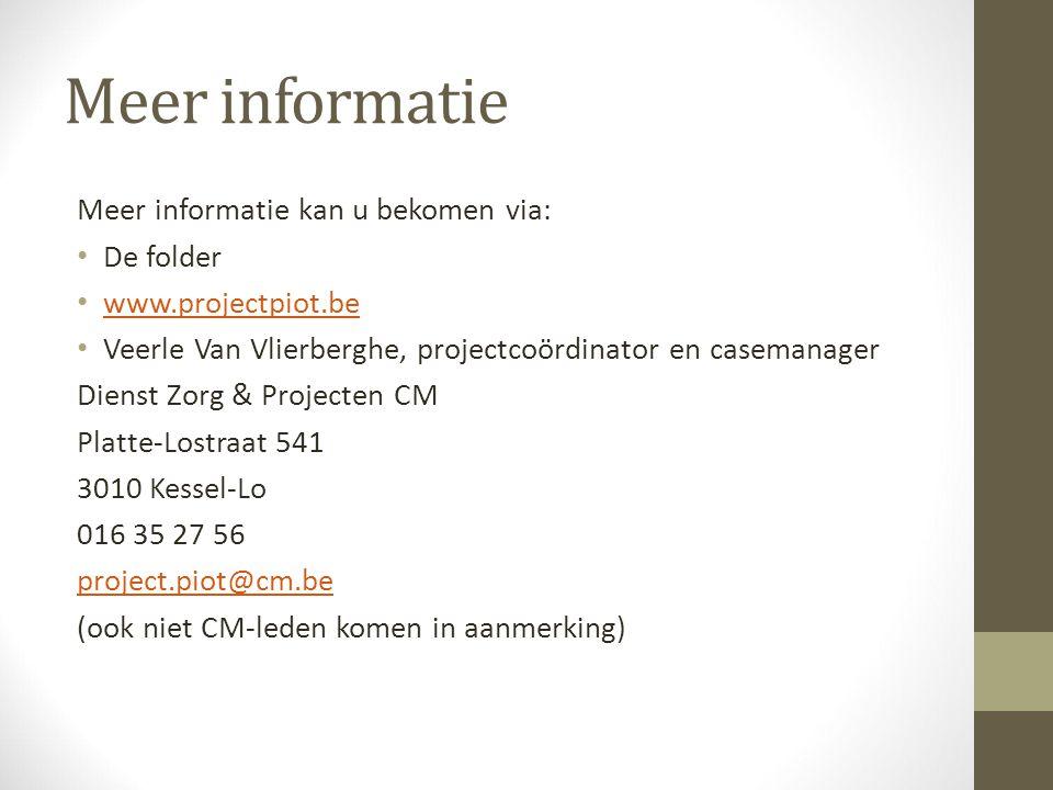 Meer informatie Meer informatie kan u bekomen via: De folder www.projectpiot.be Veerle Van Vlierberghe, projectcoördinator en casemanager Dienst Zorg