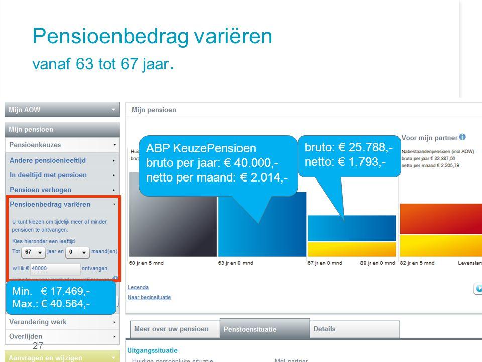 Pensioenbedrag variëren vanaf 63 tot 67 jaar. ABP KeuzePensioen bruto per jaar: € 40.000,- netto per maand: € 2.014,- bruto: € 25.788,- netto: € 1.793
