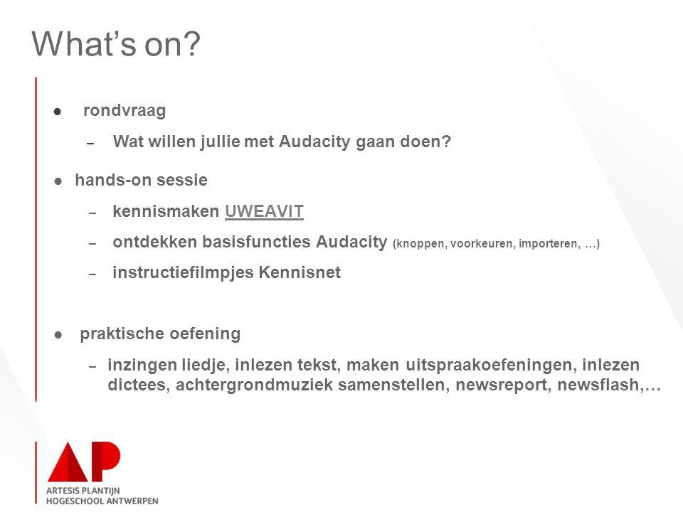 What's on? rondvraag – Wat willen jullie met Audacity gaan doen? hands-on sessie – kennismaken UWEAVITUWEAVIT – ontdekken basisfuncties Audacity (knop