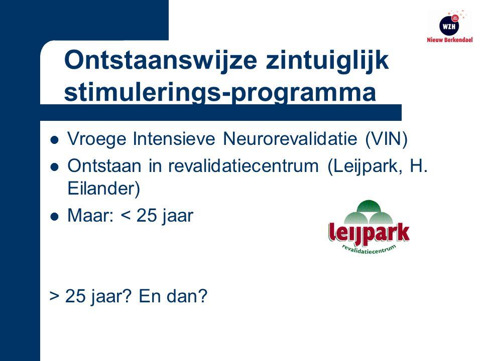 Ontstaanswijze zintuiglijk stimulerings-programma Vroege Intensieve Neurorevalidatie (VIN) Ontstaan in revalidatiecentrum (Leijpark, H.