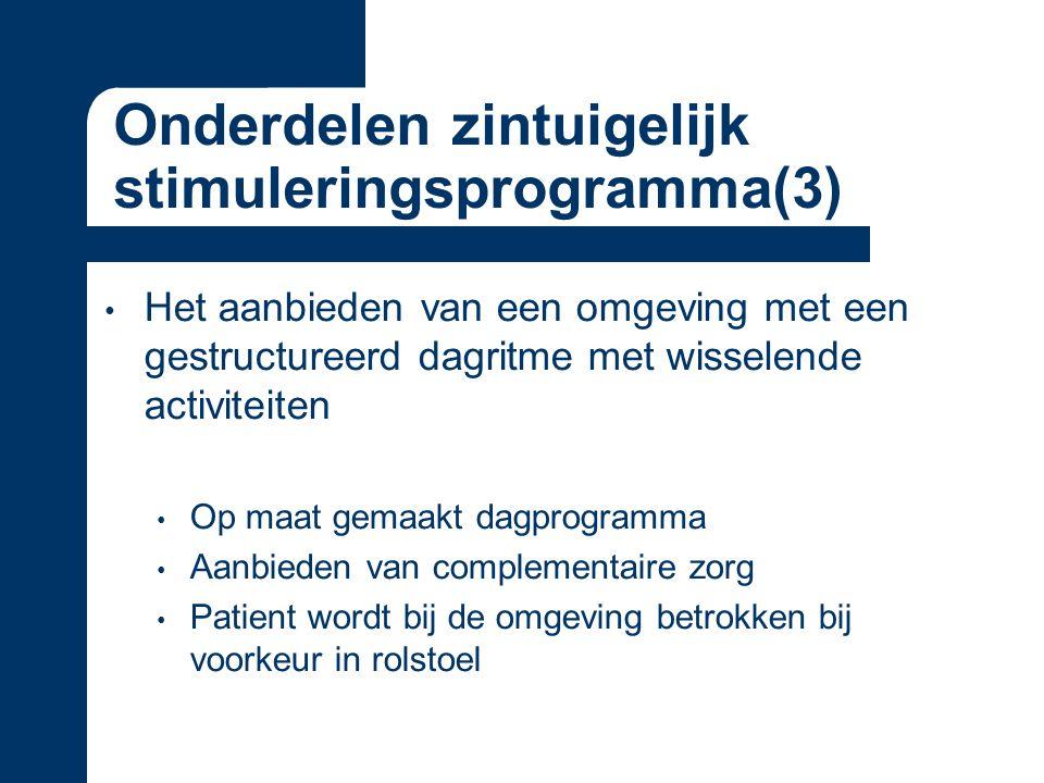 Onderdelen zintuigelijk stimuleringsprogramma(3) Het aanbieden van een omgeving met een gestructureerd dagritme met wisselende activiteiten Op maat gemaakt dagprogramma Aanbieden van complementaire zorg Patient wordt bij de omgeving betrokken bij voorkeur in rolstoel