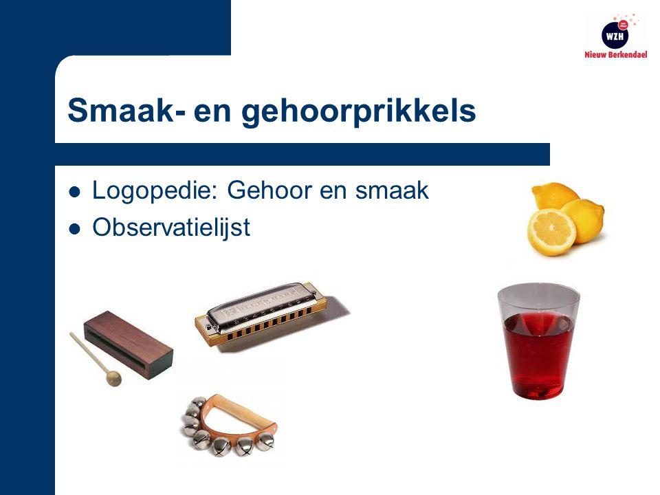 Smaak- en gehoorprikkels Logopedie: Gehoor en smaak Observatielijst