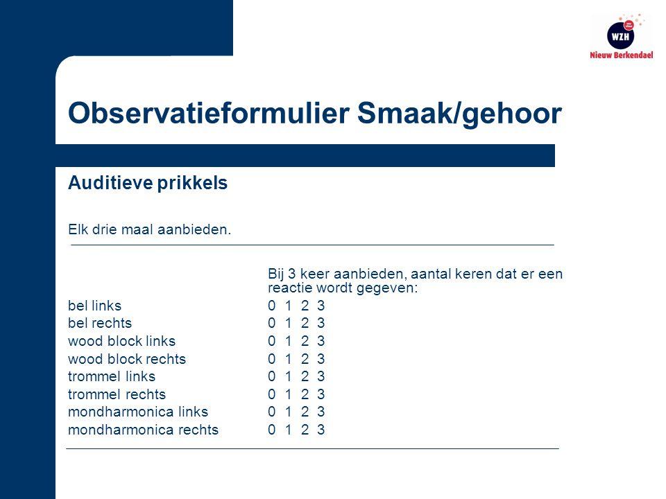Observatieformulier Smaak/gehoor Auditieve prikkels Elk drie maal aanbieden.