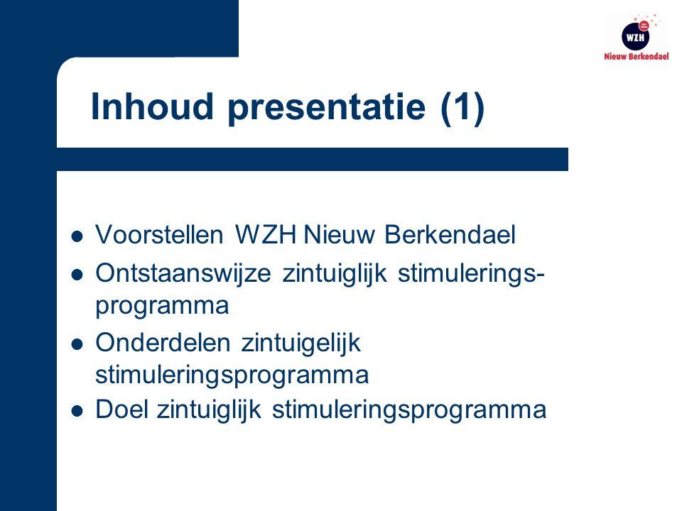 Voorstellen WZH Nieuw Berkendael Ontstaanswijze zintuiglijk stimulerings- programma Onderdelen zintuigelijk stimuleringsprogramma Doel zintuiglijk stimuleringsprogramma Inhoud presentatie (1)