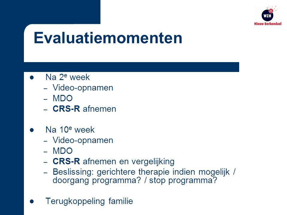 Na 2 e week – Video-opnamen – MDO – CRS-R afnemen Na 10 e week – Video-opnamen – MDO – CRS-R afnemen en vergelijking – Beslissing: gerichtere therapie indien mogelijk / doorgang programma.