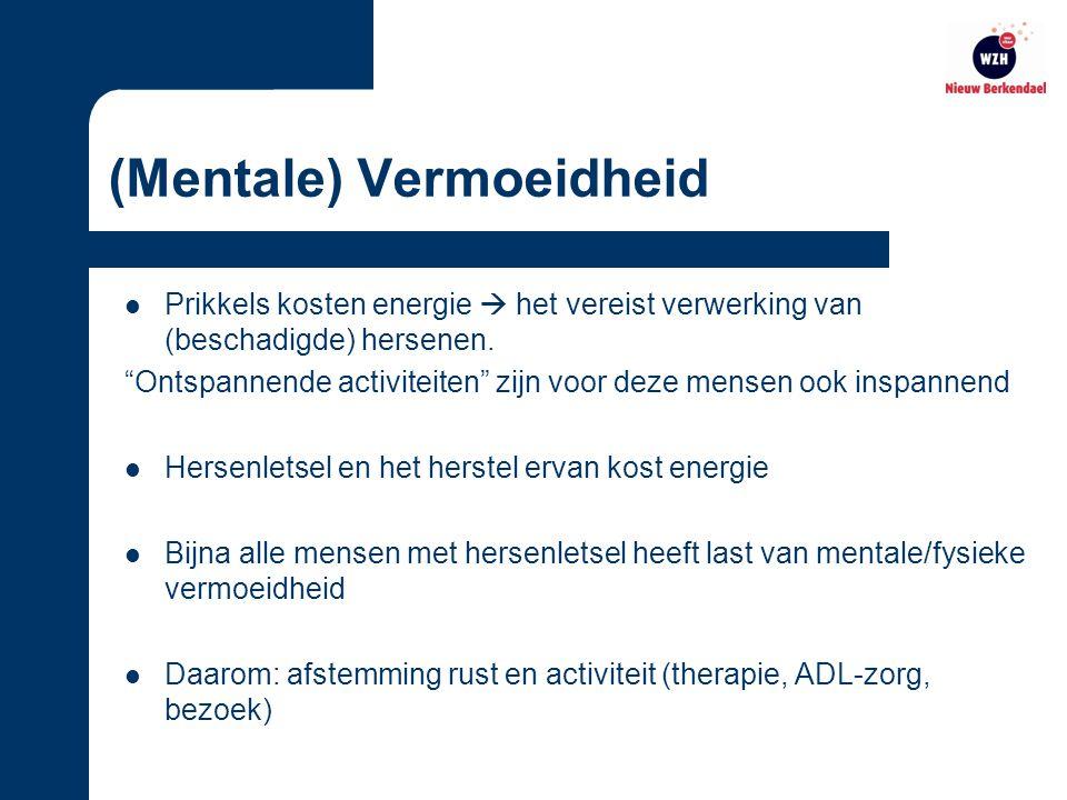 (Mentale) Vermoeidheid Prikkels kosten energie  het vereist verwerking van (beschadigde) hersenen.