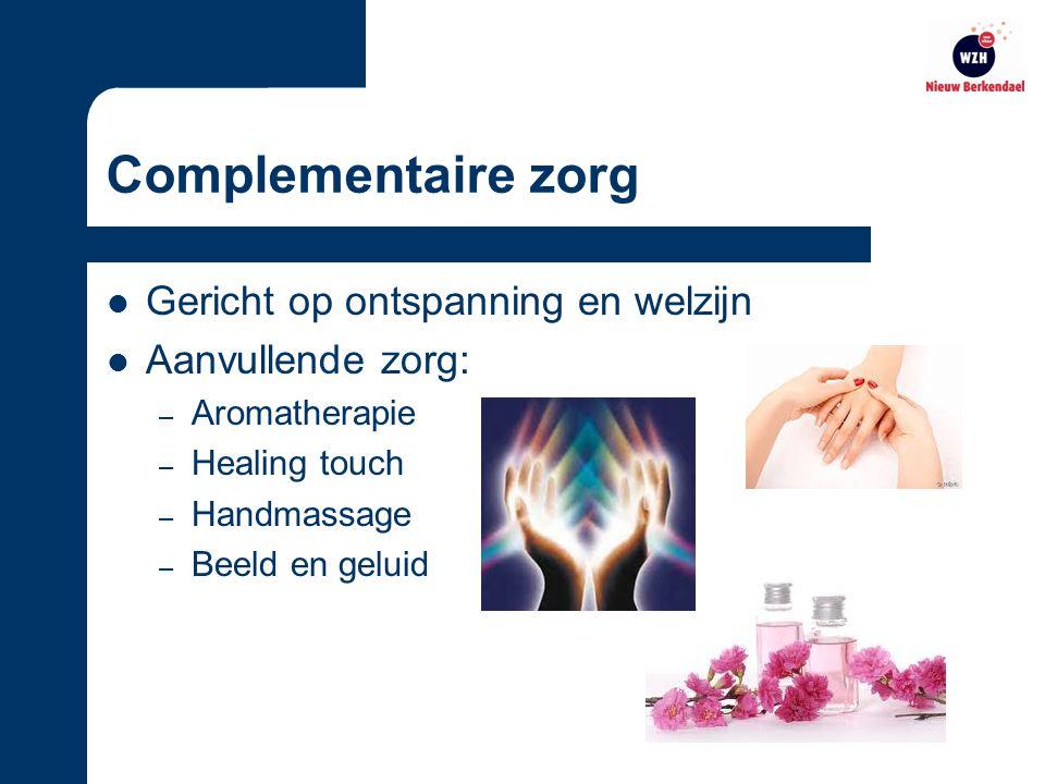 Complementaire zorg Gericht op ontspanning en welzijn Aanvullende zorg: – Aromatherapie – Healing touch – Handmassage – Beeld en geluid