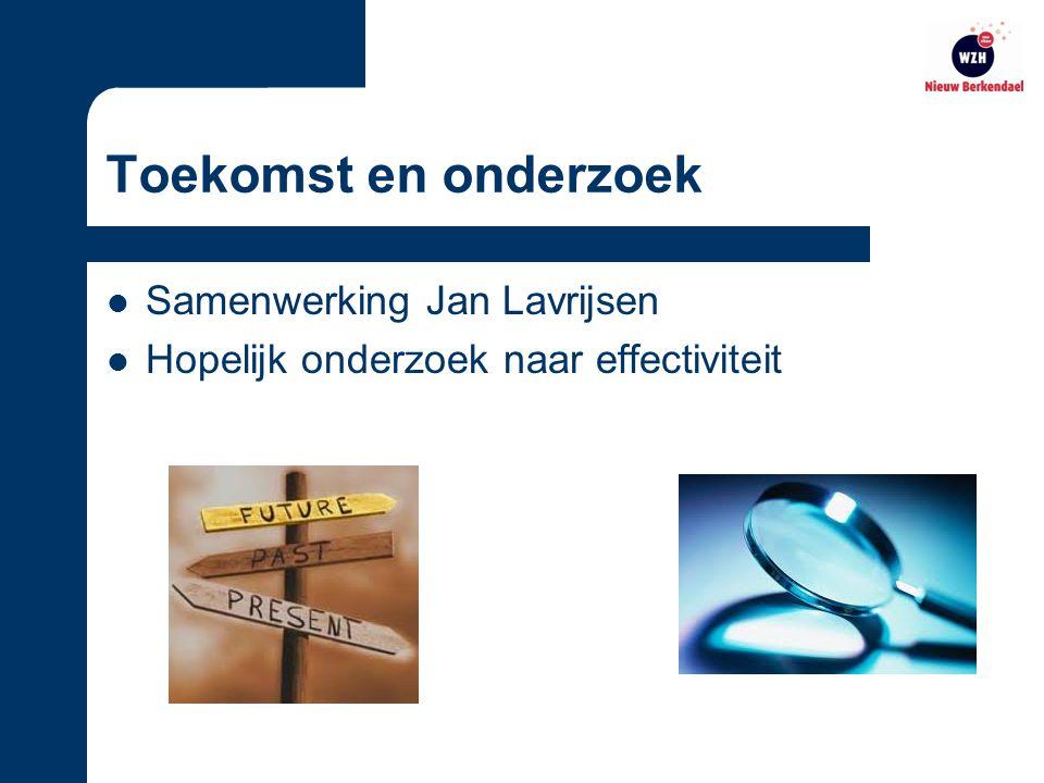 Toekomst en onderzoek Samenwerking Jan Lavrijsen Hopelijk onderzoek naar effectiviteit
