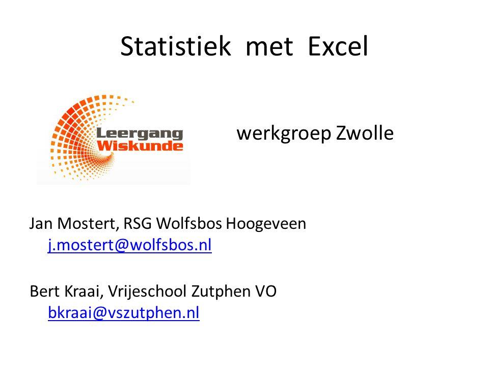 Statistiek met Excel werkgroep Zwolle Jan Mostert, RSG Wolfsbos Hoogeveen j.mostert@wolfsbos.nl j.mostert@wolfsbos.nl Bert Kraai, Vrijeschool Zutphen VO bkraai@vszutphen.nl bkraai@vszutphen.nl