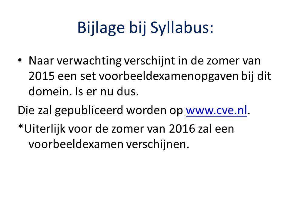 Bijlage bij Syllabus: Naar verwachting verschijnt in de zomer van 2015 een set voorbeeldexamenopgaven bij dit domein.