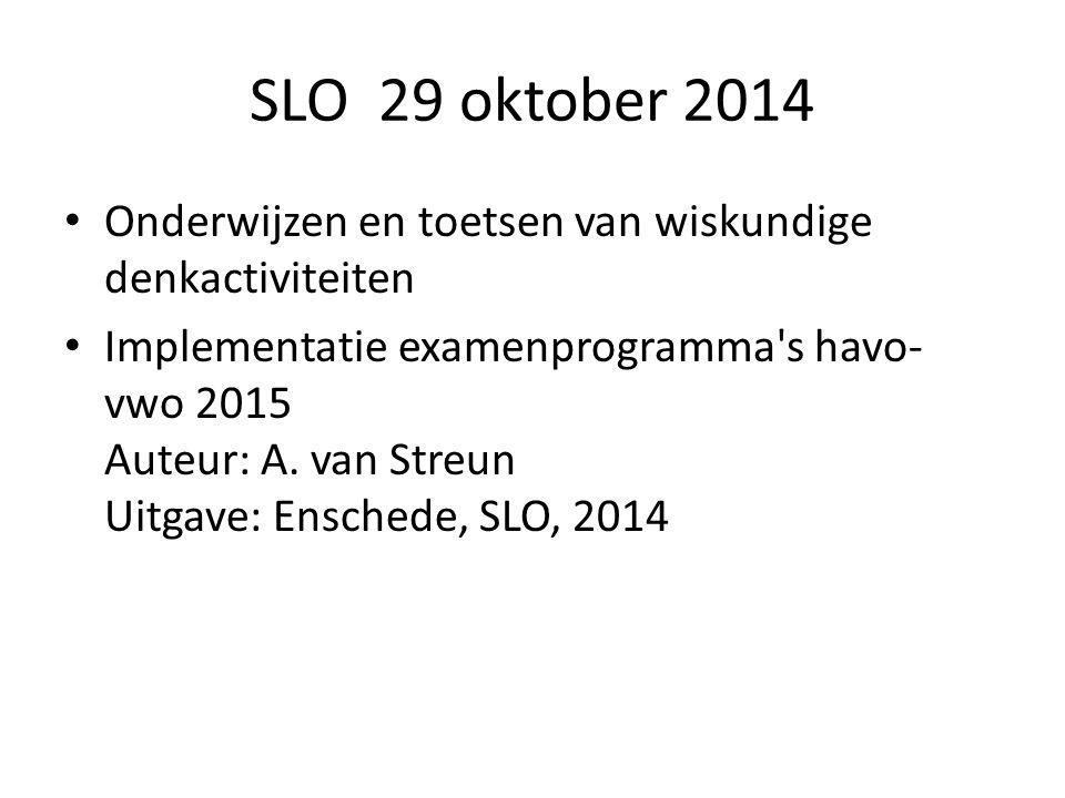 SLO 29 oktober 2014 Onderwijzen en toetsen van wiskundige denkactiviteiten Implementatie examenprogramma s havo- vwo 2015 Auteur: A.