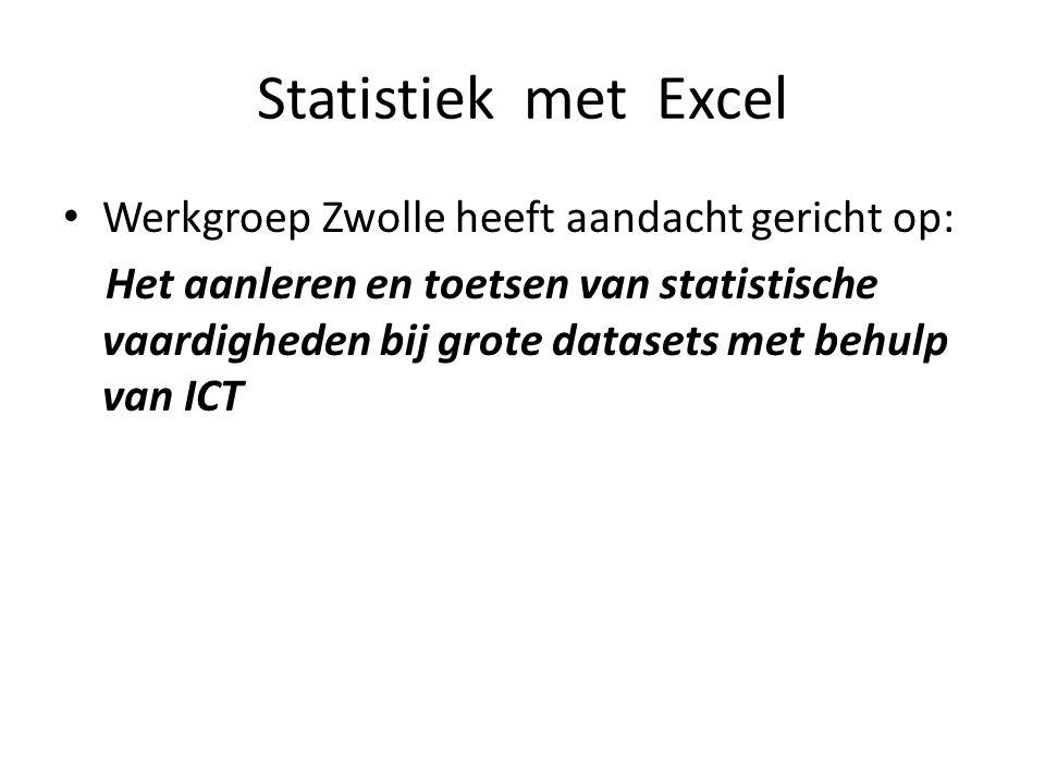 Statistiek met Excel Werkgroep Zwolle heeft aandacht gericht op: Het aanleren en toetsen van statistische vaardigheden bij grote datasets met behulp van ICT