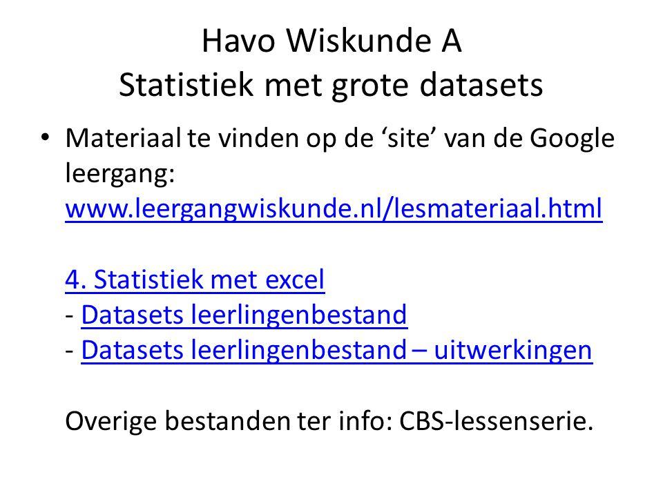 Havo Wiskunde A Statistiek met grote datasets Materiaal te vinden op de 'site' van de Google leergang: www.leergangwiskunde.nl/lesmateriaal.html 4.