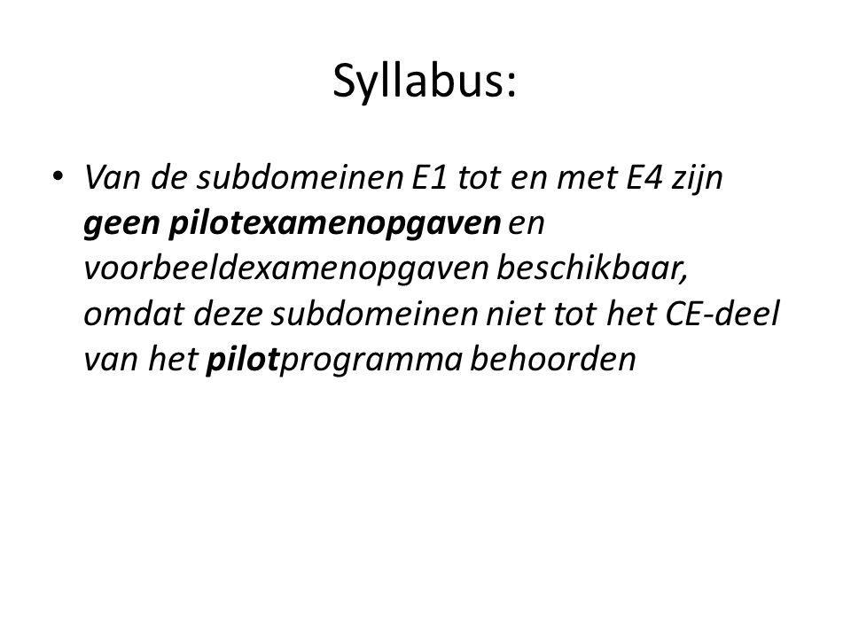Syllabus: Van de subdomeinen E1 tot en met E4 zijn geen pilotexamenopgaven en voorbeeldexamenopgaven beschikbaar, omdat deze subdomeinen niet tot het CE-deel van het pilotprogramma behoorden