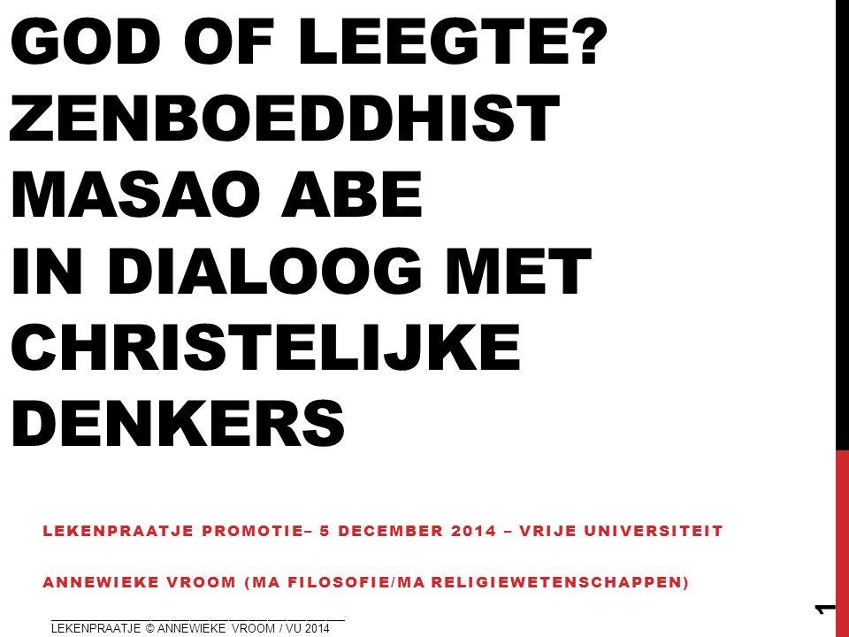 GOD OF LEEGTE? ZENBOEDDHIST MASAO ABE IN DIALOOG MET CHRISTELIJKE DENKERS LEKENPRAATJE PROMOTIE– 5 DECEMBER 2014 – VRIJE UNIVERSITEIT ANNEWIEKE VROOM
