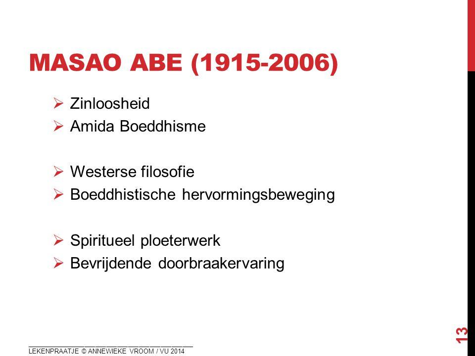 MASAO ABE (1915-2006)  Zinloosheid  Amida Boeddhisme  Westerse filosofie  Boeddhistische hervormingsbeweging  Spiritueel ploeterwerk  Bevrijdend