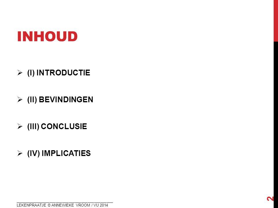 INHOUD  (I) INTRODUCTIE  (II) BEVINDINGEN  (III) CONCLUSIE  (IV) IMPLICATIES ______________________________________________ LEKENPRAATJE © ANNEWIE