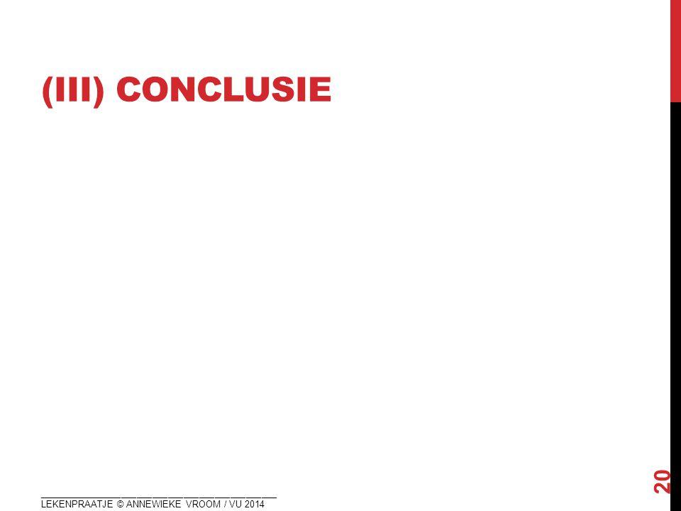 (III) CONCLUSIE ______________________________________________ LEKENPRAATJE © ANNEWIEKE VROOM / VU 2014 20