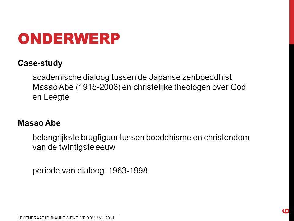 ONDERWERP Case-study academische dialoog tussen de Japanse zenboeddhist Masao Abe (1915-2006) en christelijke theologen over God en Leegte Masao Abe b