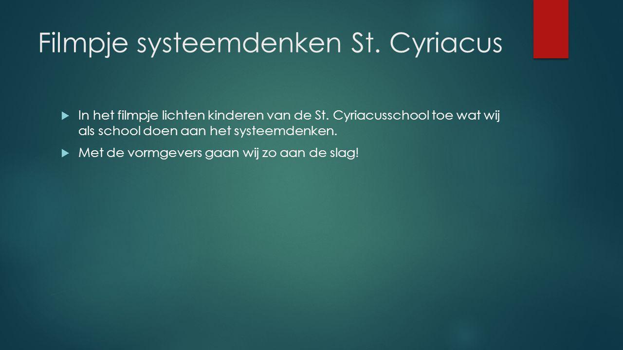 Filmpje systeemdenken St. Cyriacus  In het filmpje lichten kinderen van de St. Cyriacusschool toe wat wij als school doen aan het systeemdenken.  Me
