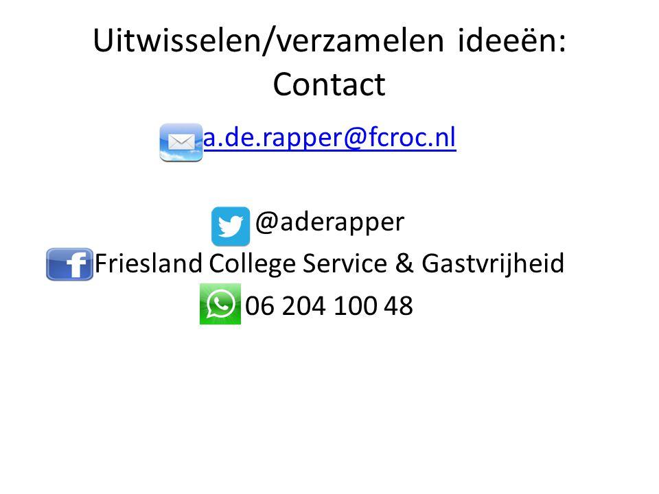Uitwisselen/verzamelen ideeën: Contact a.de.rapper@fcroc.nl @aderapper Friesland College Service & Gastvrijheid 06 204 100 48