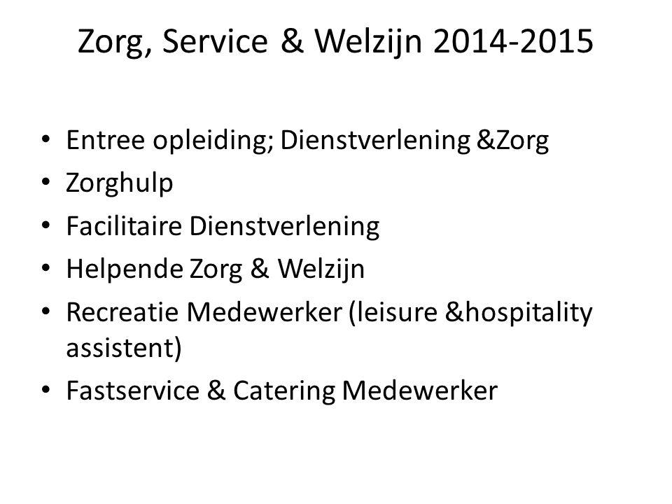 Zorg, Service & Welzijn 2014-2015 Entree opleiding; Dienstverlening &Zorg Zorghulp Facilitaire Dienstverlening Helpende Zorg & Welzijn Recreatie Medew