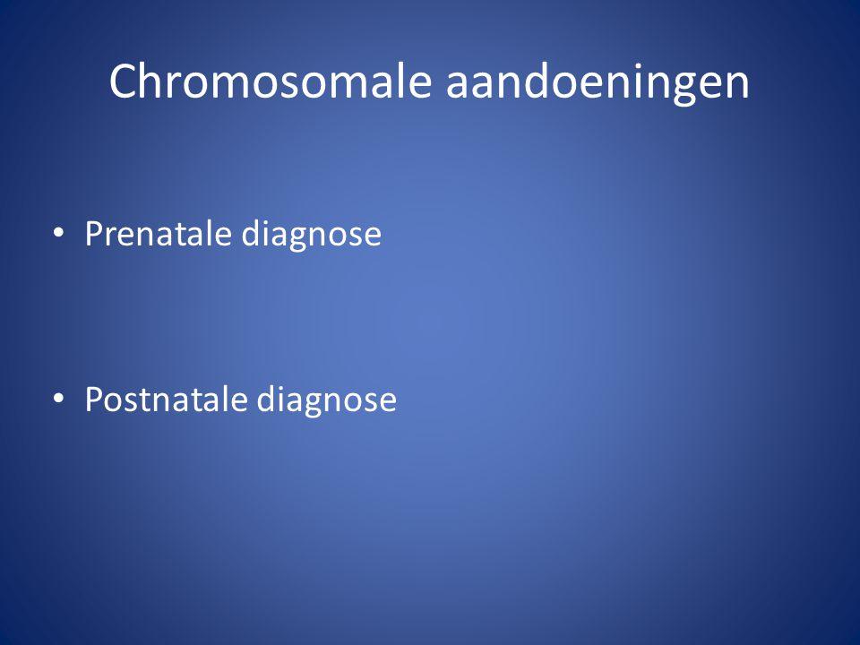 Chromosomale aandoeningen Prenatale diagnose Postnatale diagnose