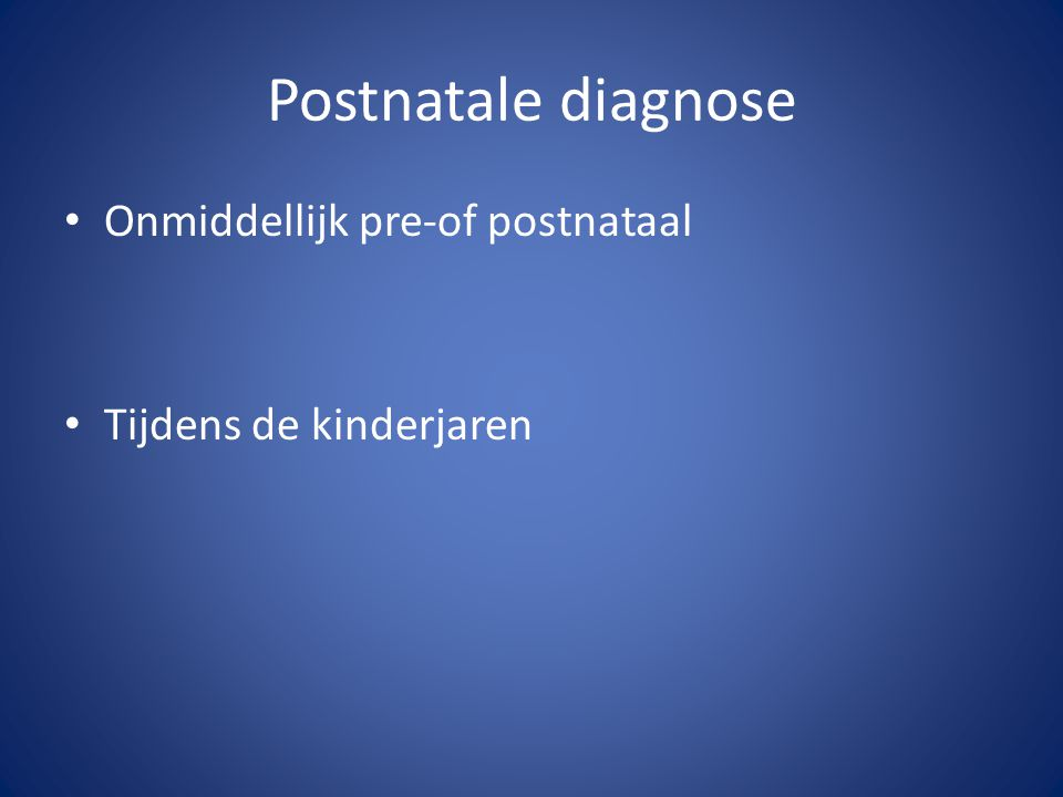 Onmiddellijk pre-of postnataal Tijdens de kinderjaren