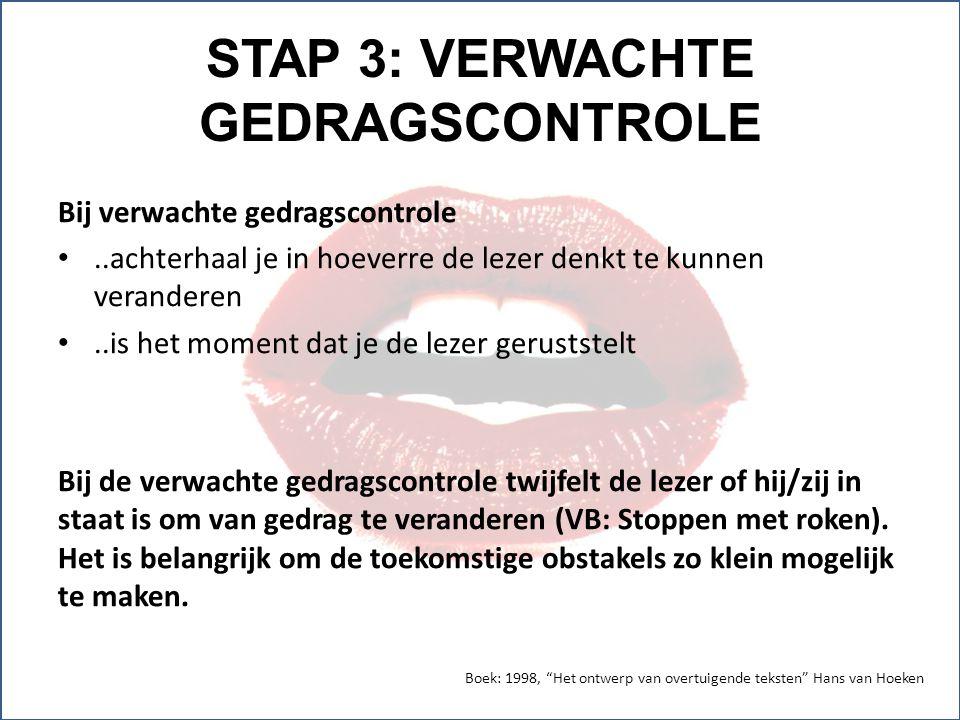 STAP 3: VERWACHTE GEDRAGSCONTROLE Bij verwachte gedragscontrole..achterhaal je in hoeverre de lezer denkt te kunnen veranderen..is het moment dat je d