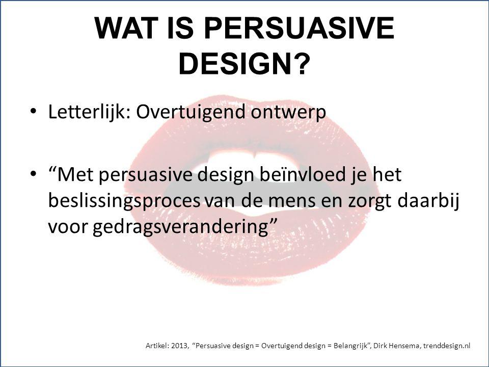 """WAT IS PERSUASIVE DESIGN? Letterlijk: Overtuigend ontwerp """"Met persuasive design beïnvloed je het beslissingsproces van de mens en zorgt daarbij voor"""