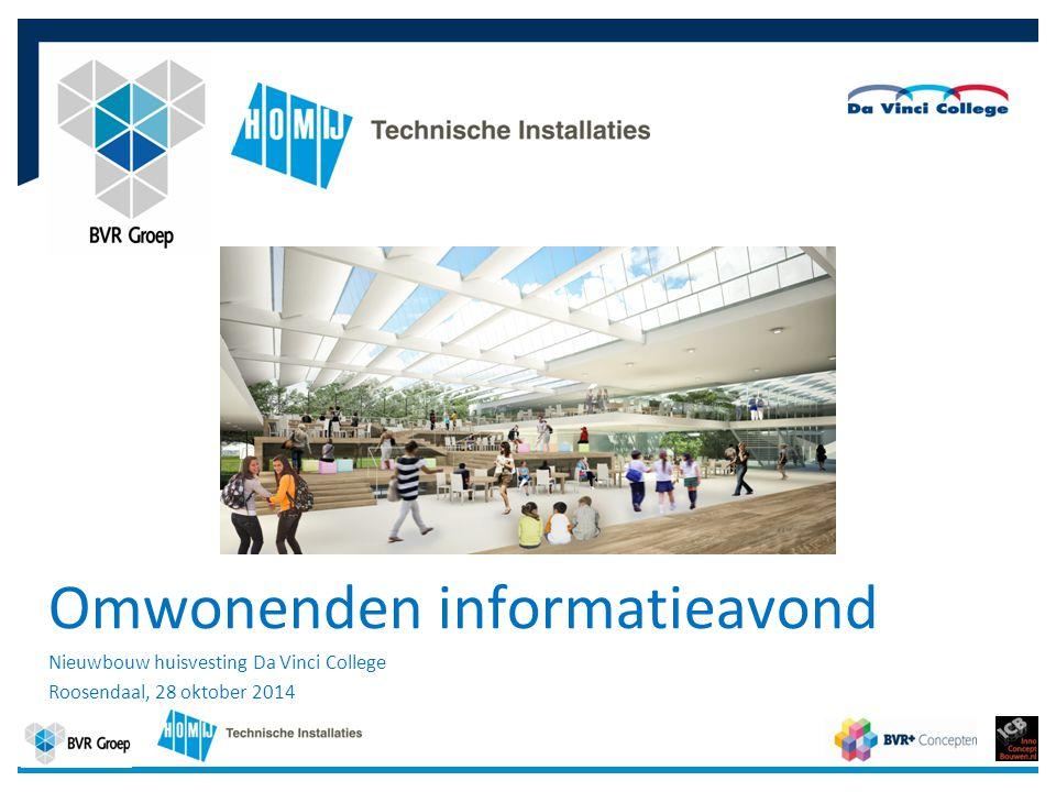 1 Omwonenden informatieavond Nieuwbouw huisvesting Da Vinci College Roosendaal, 28 oktober 2014