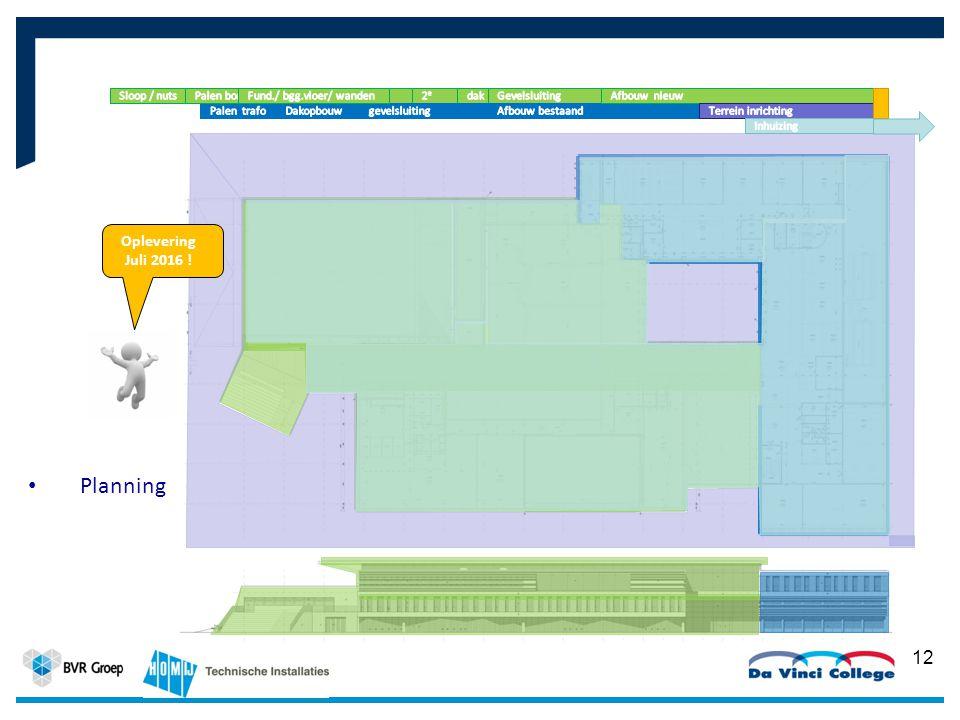 12 Planning 2014 Oplevering Juli 2016 !