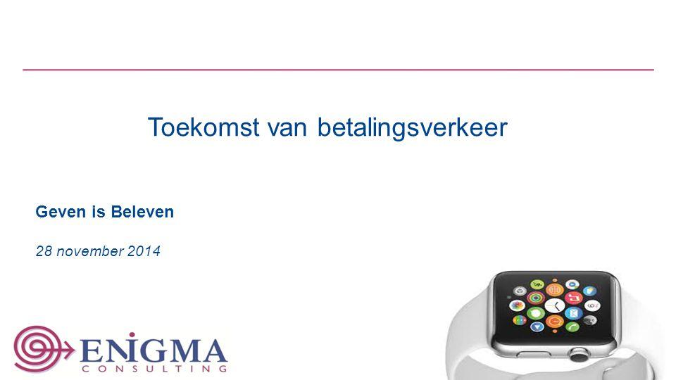 1 Toekomst van betalingsverkeer Geven is Beleven 28 november 2014