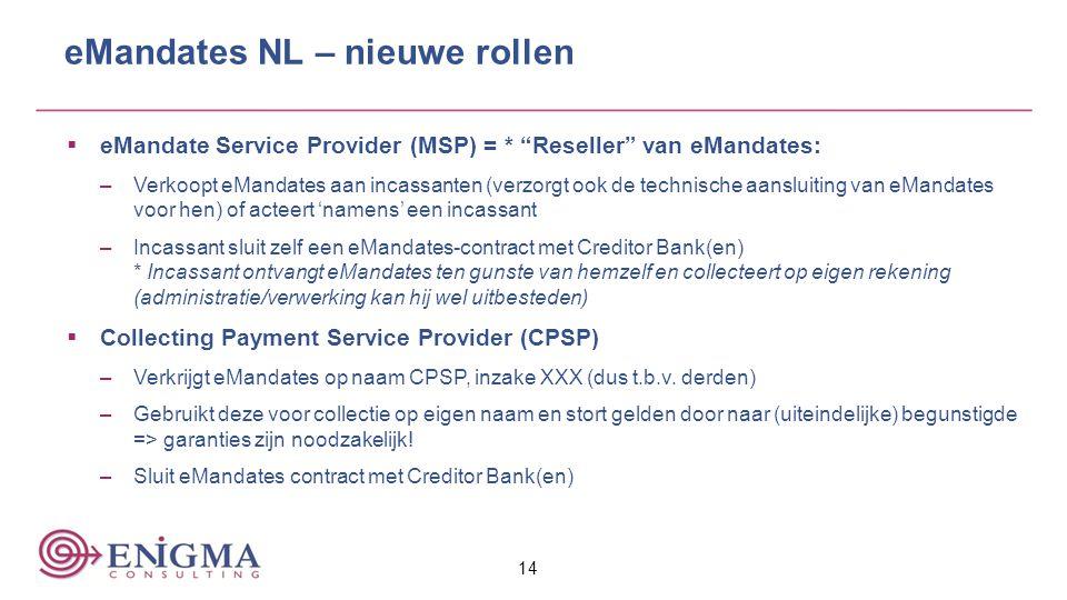 """14 eMandates NL – nieuwe rollen  eMandate Service Provider (MSP) = * """"Reseller"""" van eMandates: –Verkoopt eMandates aan incassanten (verzorgt ook de t"""