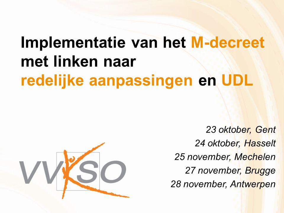 Implementatie van het M-decreet met linken naar redelijke aanpassingen en UDL 23 oktober, Gent 24 oktober, Hasselt 25 november, Mechelen 27 november,