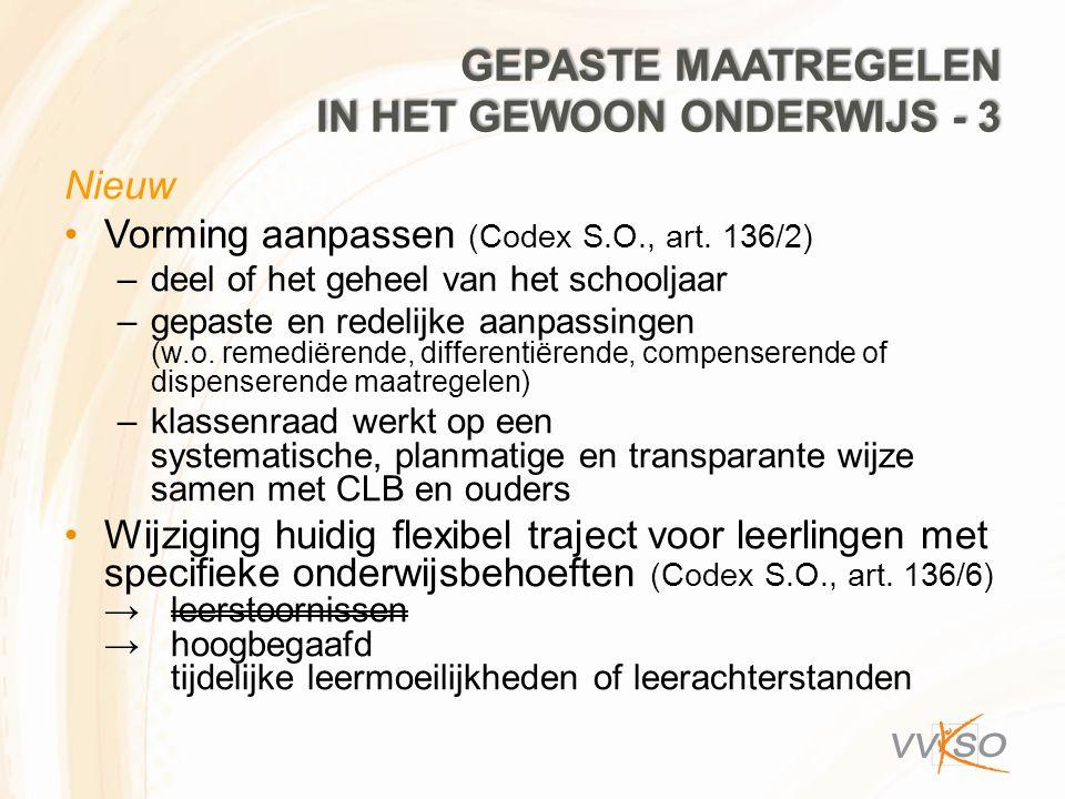 GEPASTE MAATREGELEN IN HET GEWOON ONDERWIJS - 3 Nieuw Vorming aanpassen (Codex S.O., art. 136/2) –deel of het geheel van het schooljaar –gepaste en re