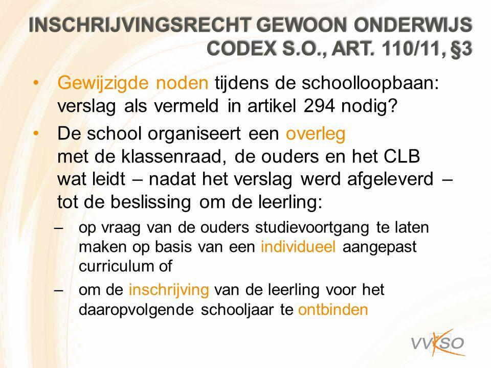 INSCHRIJVINGSRECHT GEWOON ONDERWIJS CODEX S.O., ART. 110/11, §3 Gewijzigde noden tijdens de schoolloopbaan: verslag als vermeld in artikel 294 nodig?