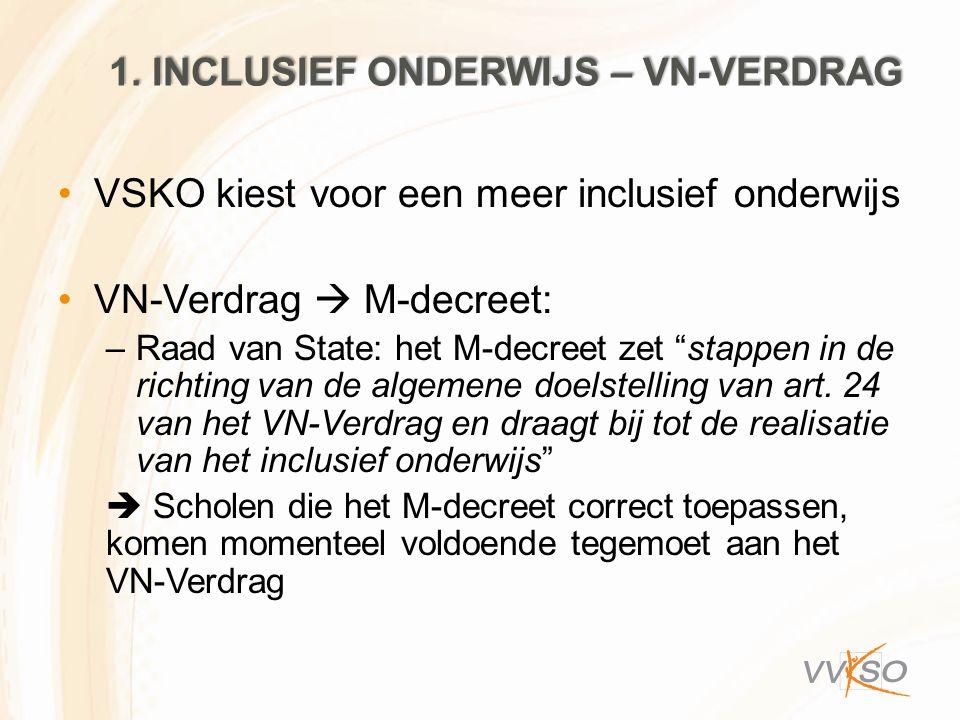 """1. INCLUSIEF ONDERWIJS – VN-VERDRAG VSKO kiest voor een meer inclusief onderwijs VN-Verdrag  M-decreet: –Raad van State: het M-decreet zet """"stappen i"""