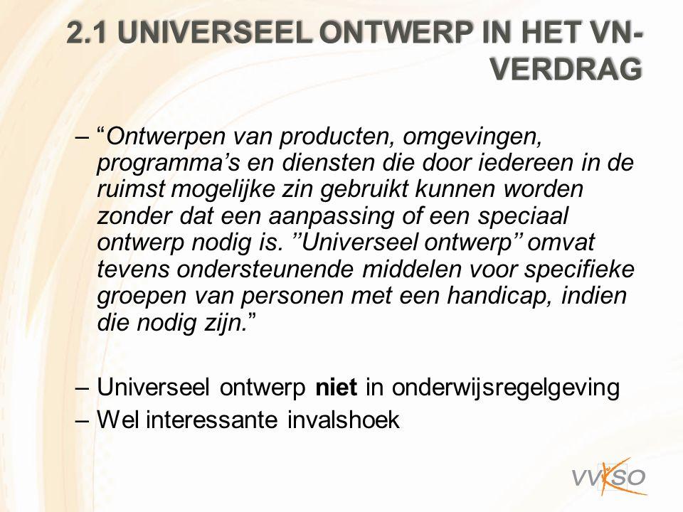 """2.1 UNIVERSEEL ONTWERP IN HET VN- VERDRAG –""""Ontwerpen van producten, omgevingen, programma's en diensten die door iedereen in de ruimst mogelijke zin"""