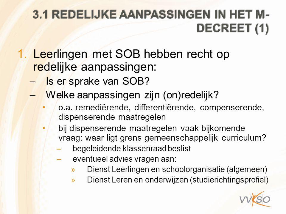 3.1 REDELIJKE AANPASSINGEN IN HET M- DECREET (1) 1.Leerlingen met SOB hebben recht op redelijke aanpassingen: –Is er sprake van SOB? –Welke aanpassing