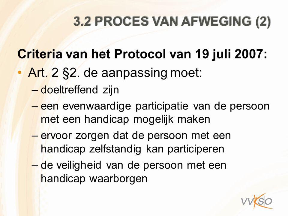 3.2 PROCES VAN AFWEGING (2) Criteria van het Protocol van 19 juli 2007: Art. 2 §2. de aanpassing moet: –doeltreffend zijn –een evenwaardige participat