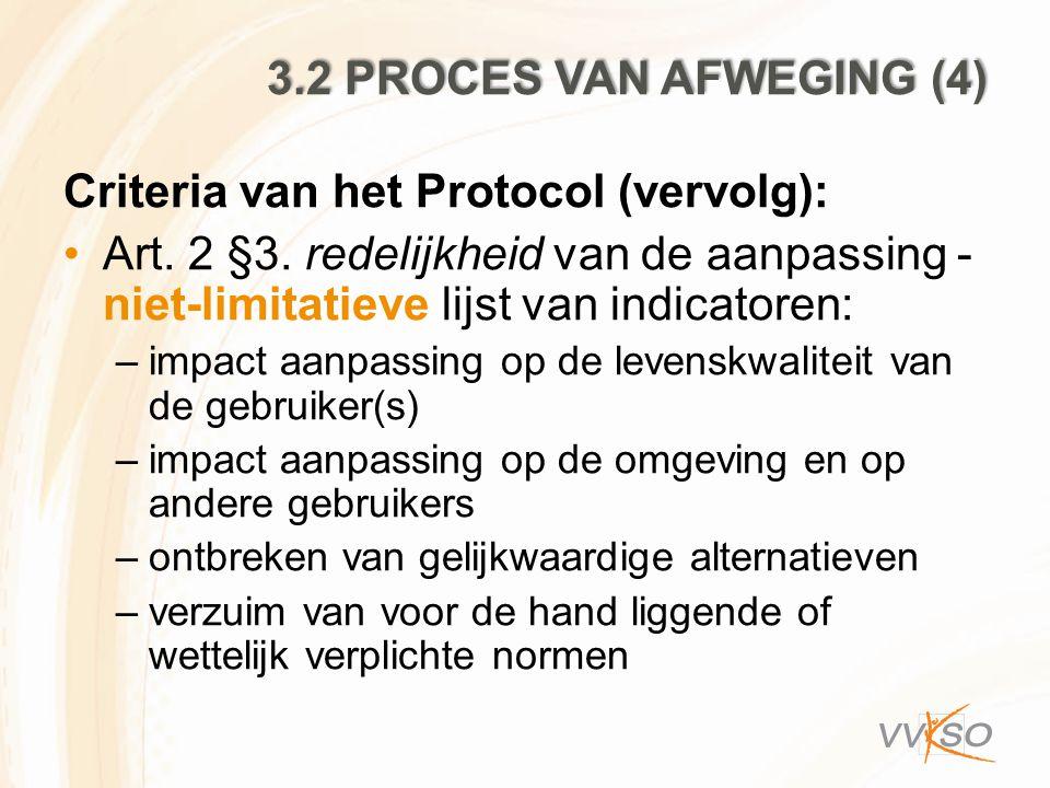 3.2 PROCES VAN AFWEGING (4) Criteria van het Protocol (vervolg): Art. 2 §3. redelijkheid van de aanpassing - niet-limitatieve lijst van indicatoren: –