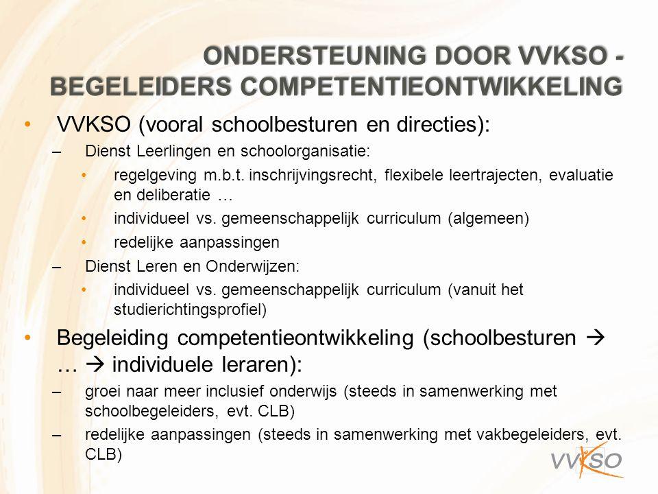 ONDERSTEUNING DOOR VVKSO - BEGELEIDERS COMPETENTIEONTWIKKELING VVKSO (vooral schoolbesturen en directies): –Dienst Leerlingen en schoolorganisatie: re