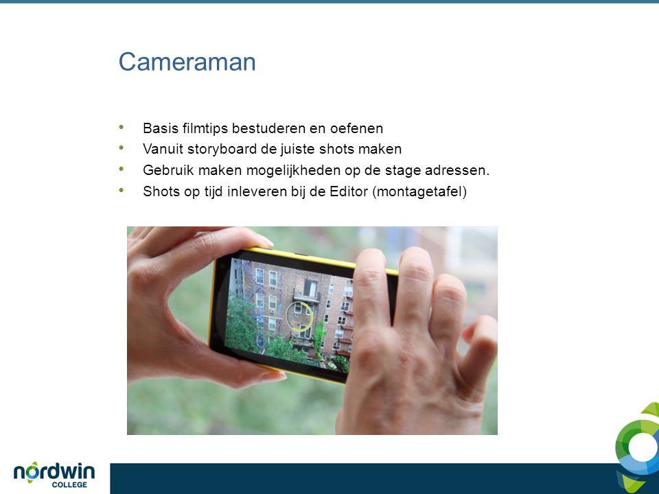 Cameraman Basis filmtips bestuderen en oefenen Vanuit storyboard de juiste shots maken Gebruik maken mogelijkheden op de stage adressen. Shots op tijd