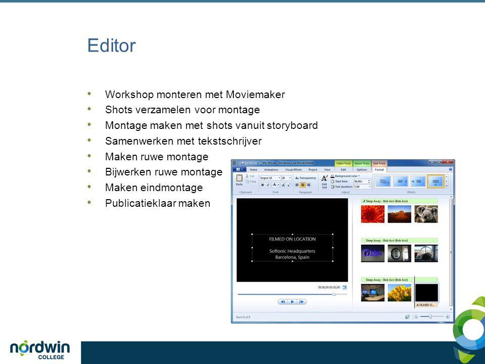 Editor Workshop monteren met Moviemaker Shots verzamelen voor montage Montage maken met shots vanuit storyboard Samenwerken met tekstschrijver Maken r