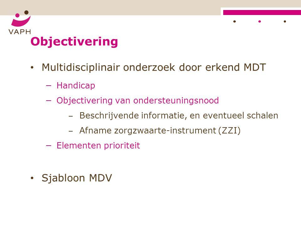 Objectivering Multidisciplinair onderzoek door erkend MDT −Handicap −Objectivering van ondersteuningsnood − Beschrijvende informatie, en eventueel sch