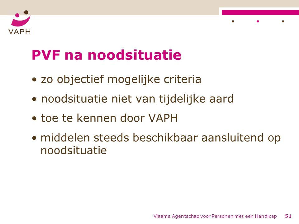 PVF na noodsituatie zo objectief mogelijke criteria noodsituatie niet van tijdelijke aard toe te kennen door VAPH middelen steeds beschikbaar aansluit