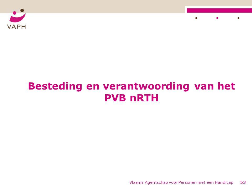 Besteding en verantwoording van het PVB nRTH Vlaams Agentschap voor Personen met een Handicap53