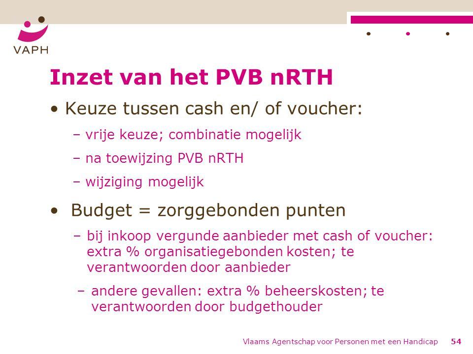 Inzet van het PVB nRTH Keuze tussen cash en/ of voucher: – vrije keuze; combinatie mogelijk – na toewijzing PVB nRTH – wijziging mogelijk Budget = zor